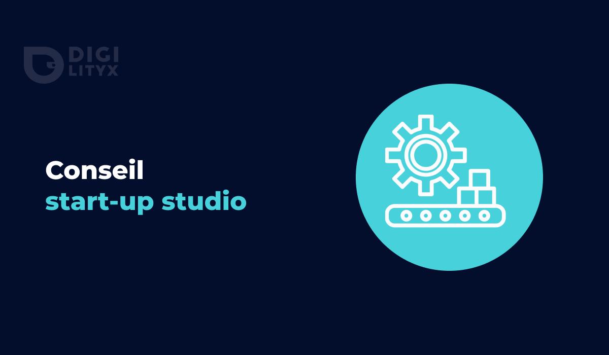 Un cabinet de conseil peut-il être également un start-up studio ? C'est le choix de Digilityx.