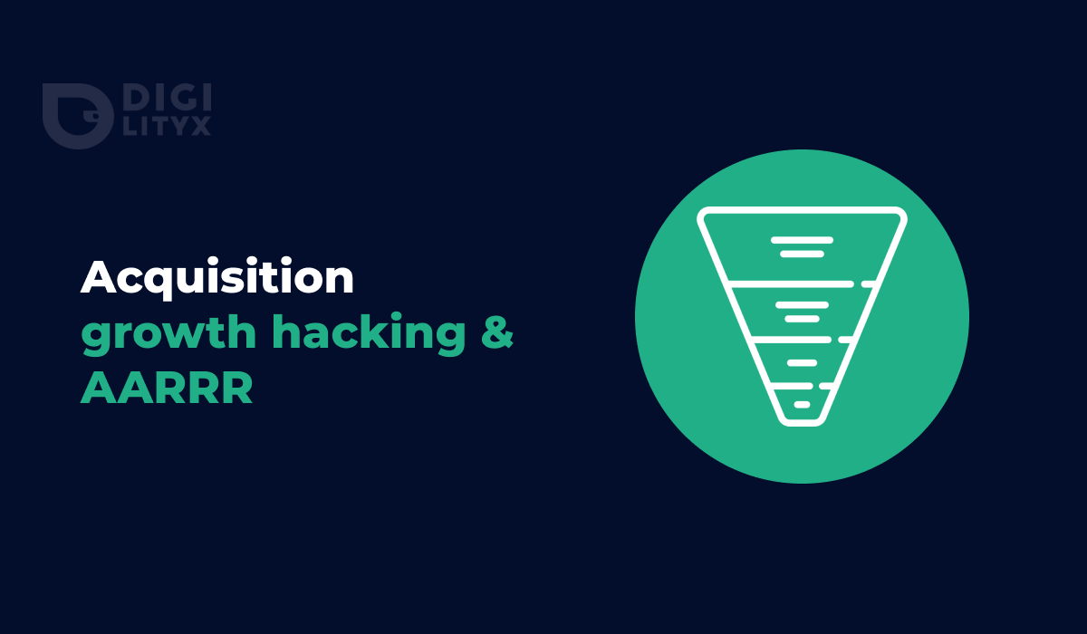 Growth Hacking & AARRR : l'Acquisition infaillible