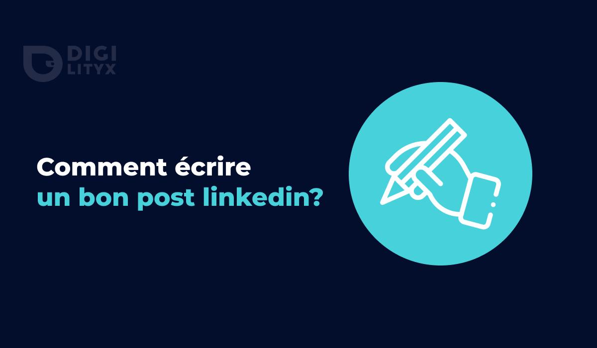 Comment écrire un bon post LinkedIn ?