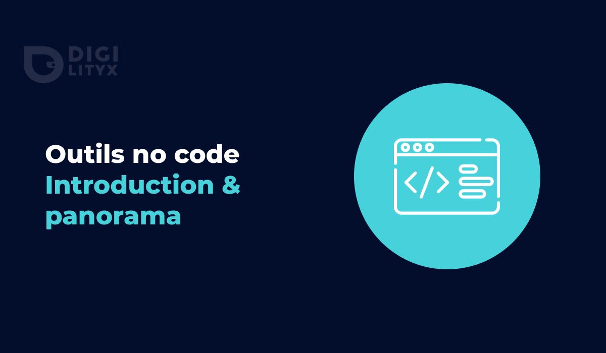 Qu'est-ce que le no-code ? Découvrez le panorama des outils et leurs usages