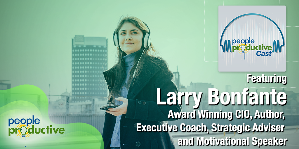 Larry Bonfante: Valuable Leadership and Life Lessons from a CIO and Executive Coach.
