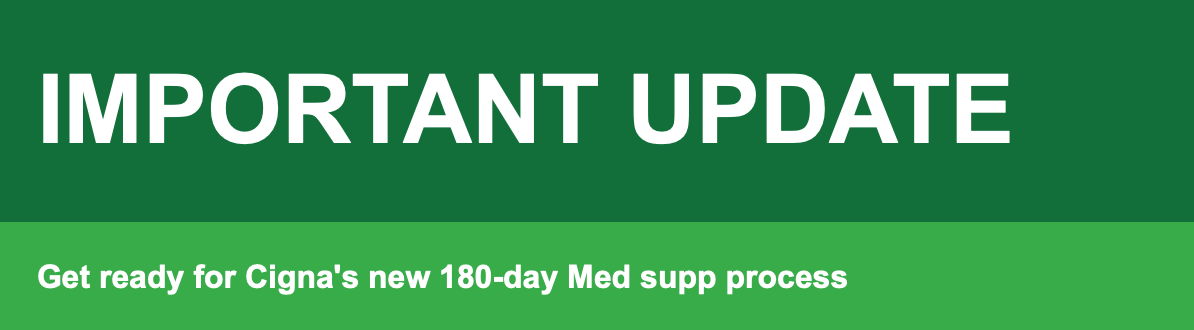 Coming soon: Cigna's new 180 day quote and submit process