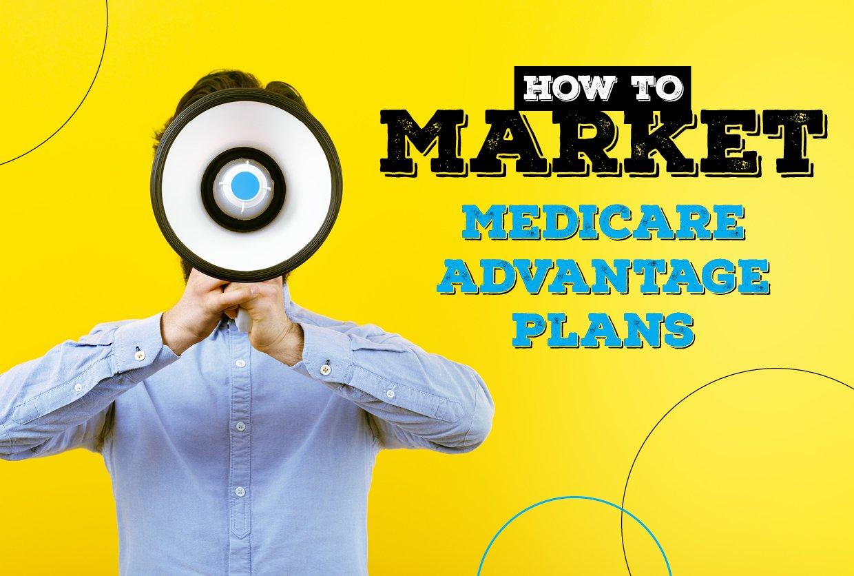 How to Market Medicare Advantage Plans