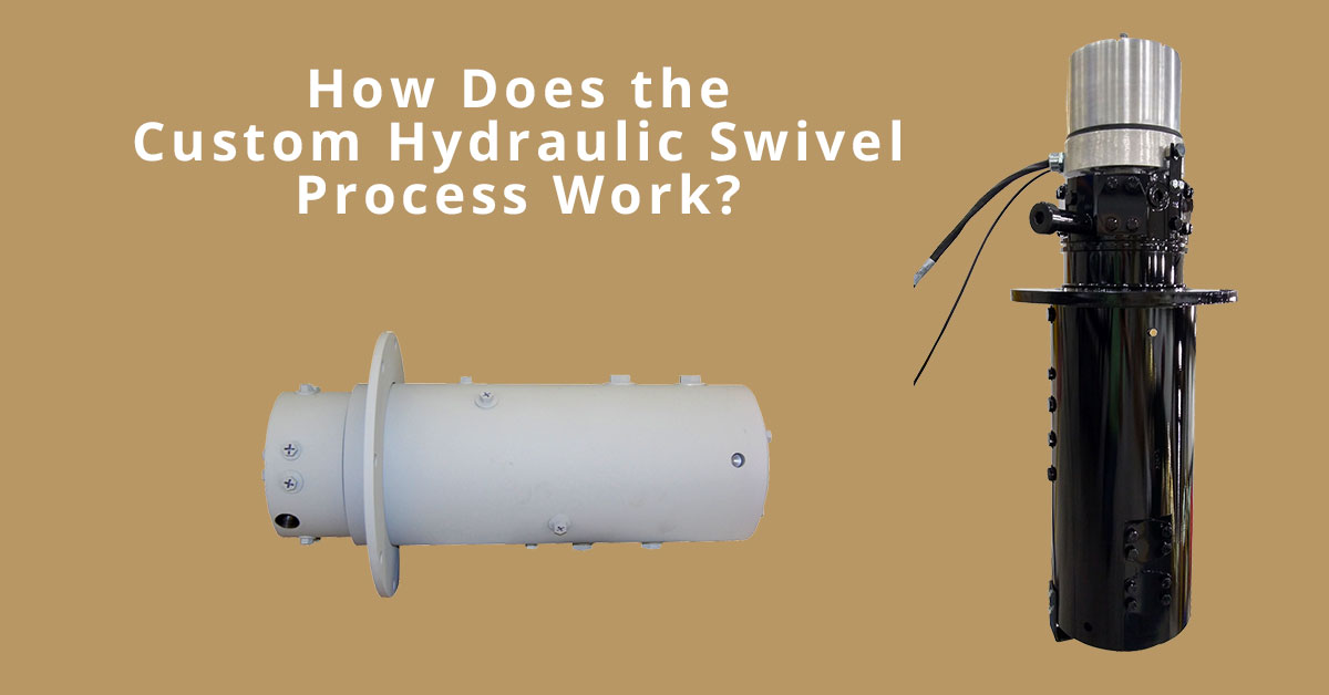 How Does The Custom Hydraulic Swivel Process Work?