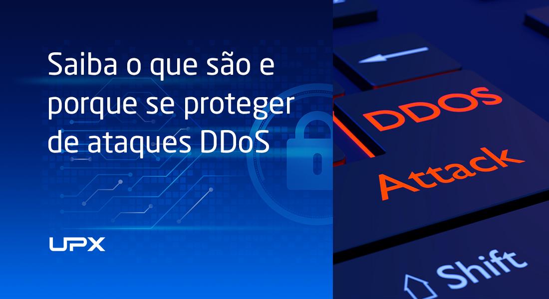 DDoS: saiba o que são e por que se proteger é essencial