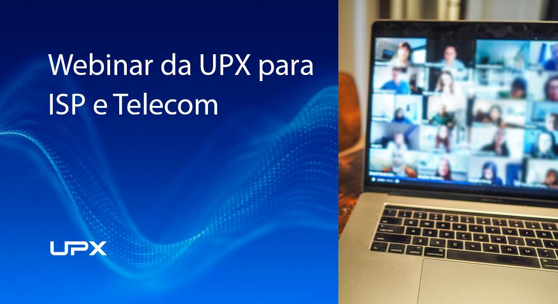 Webinar UPX: como se manter competitivo no mercado de ISPs