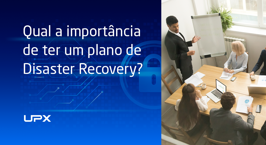 Qual a importância de ter um plano de Disaster Recovery?