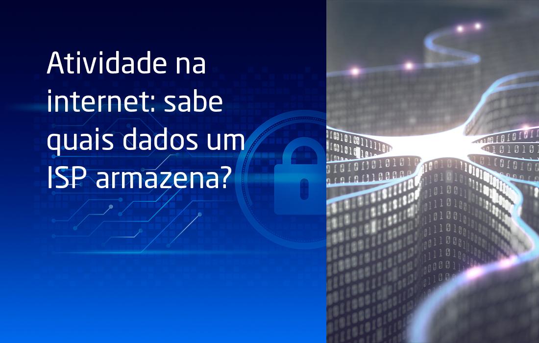 Atividade na internet: sabe quais dados um ISP armazena?