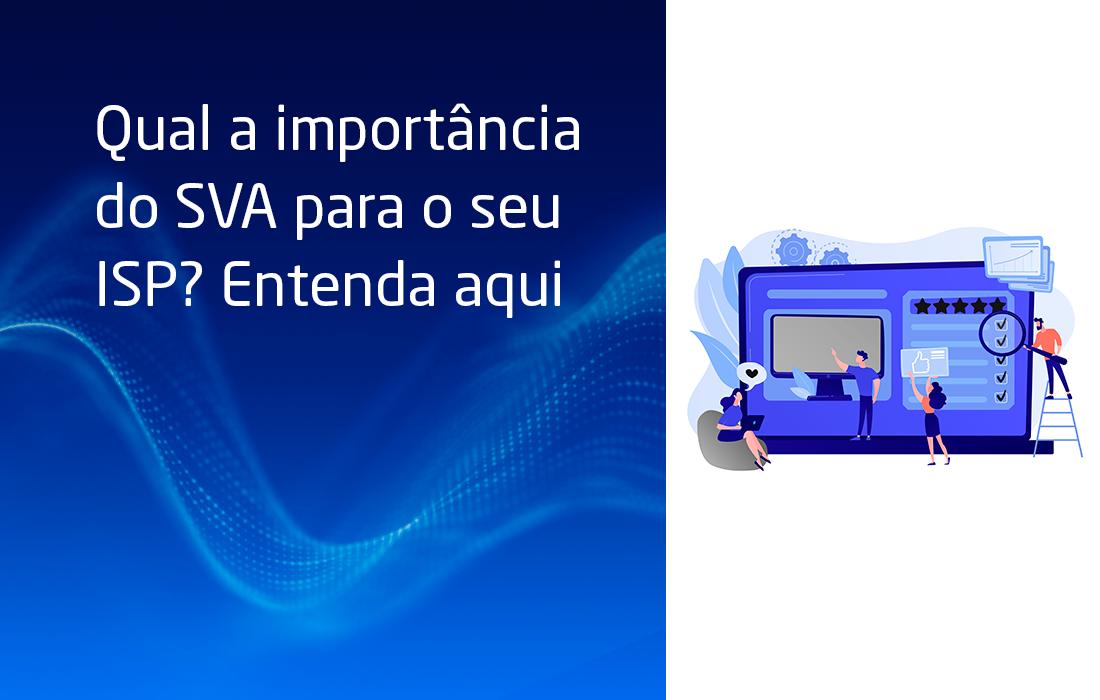 Qual a importância do SVA para o seu ISP? Entenda aqui