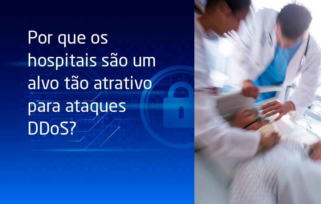 Por que os hospitais são um alvo tão atrativo para ataques DDoS?