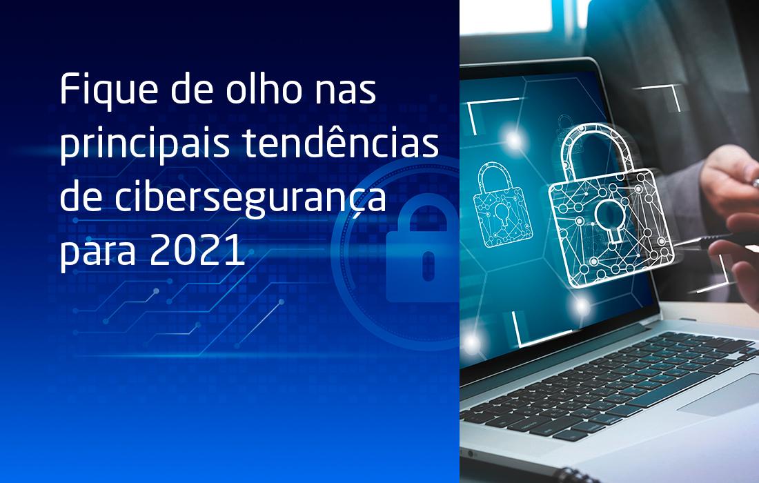 Fique de olho nas principais tendências de cibersegurança para 2021