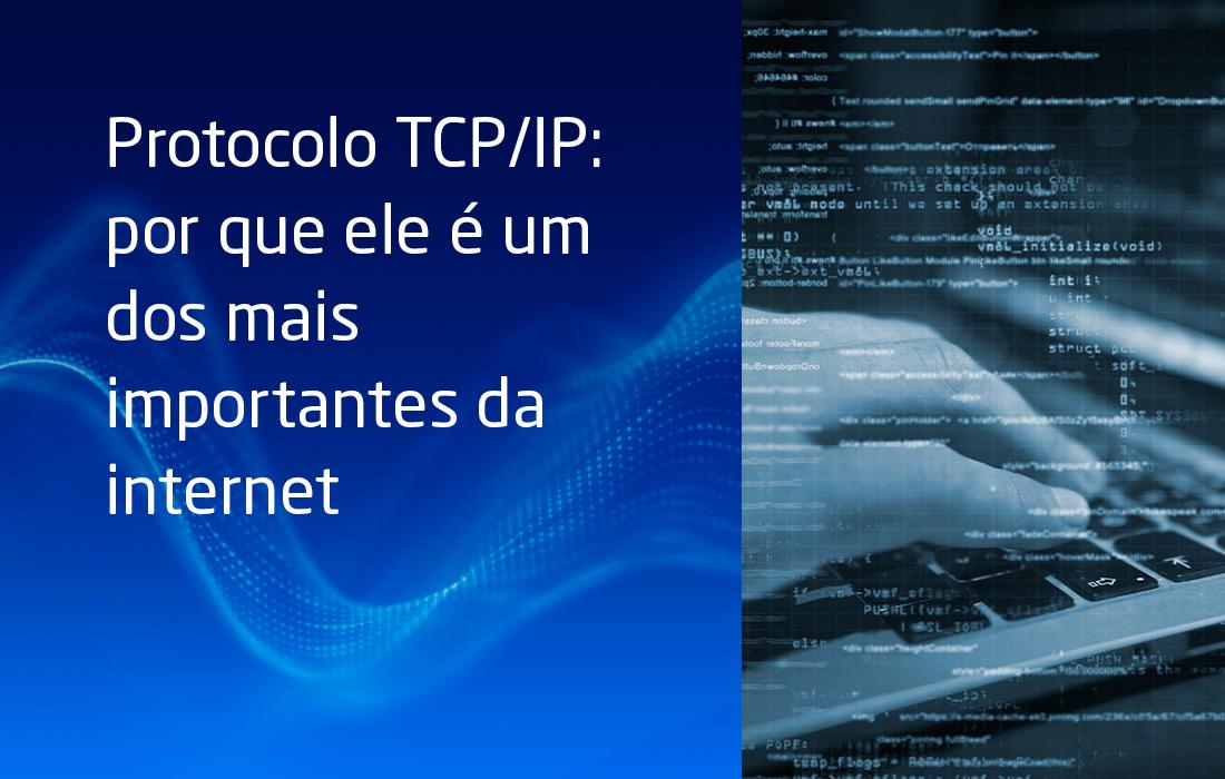 Protocolo TCP/IP: por que ele é um dos mais importantes da internet