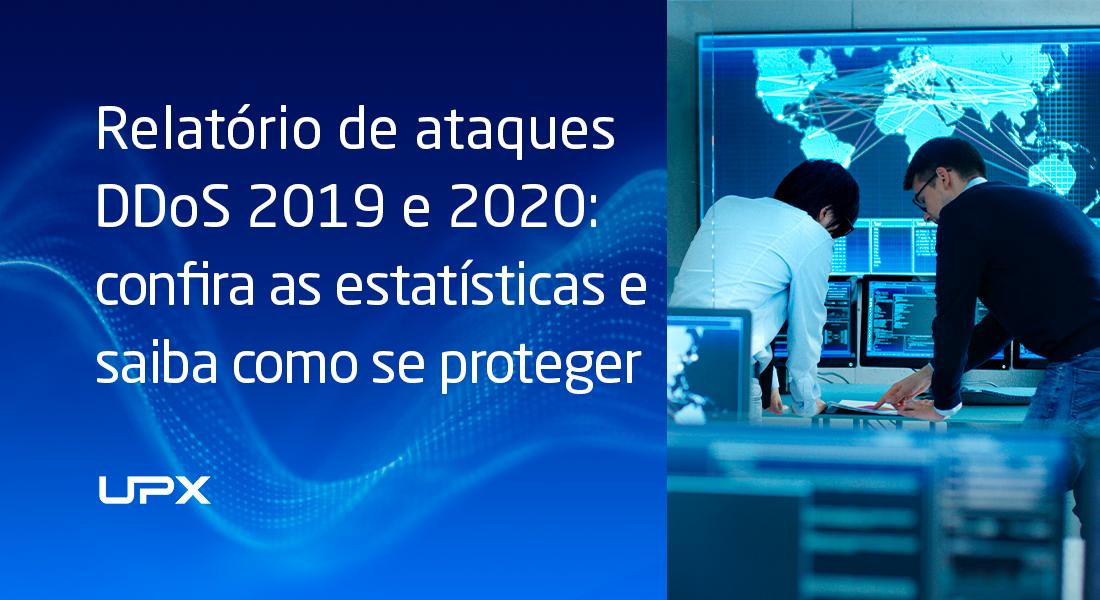 Relatório de ataques DDoS 2019 e 2020: confira as estatísticas e saiba como se proteger