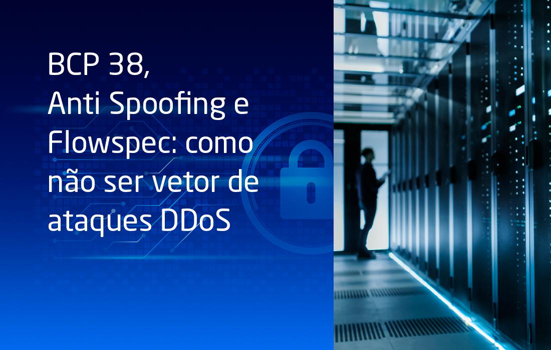 BCP 38, Anti Spoofing e Flowspec: como não ser vetor de ataques DDoS