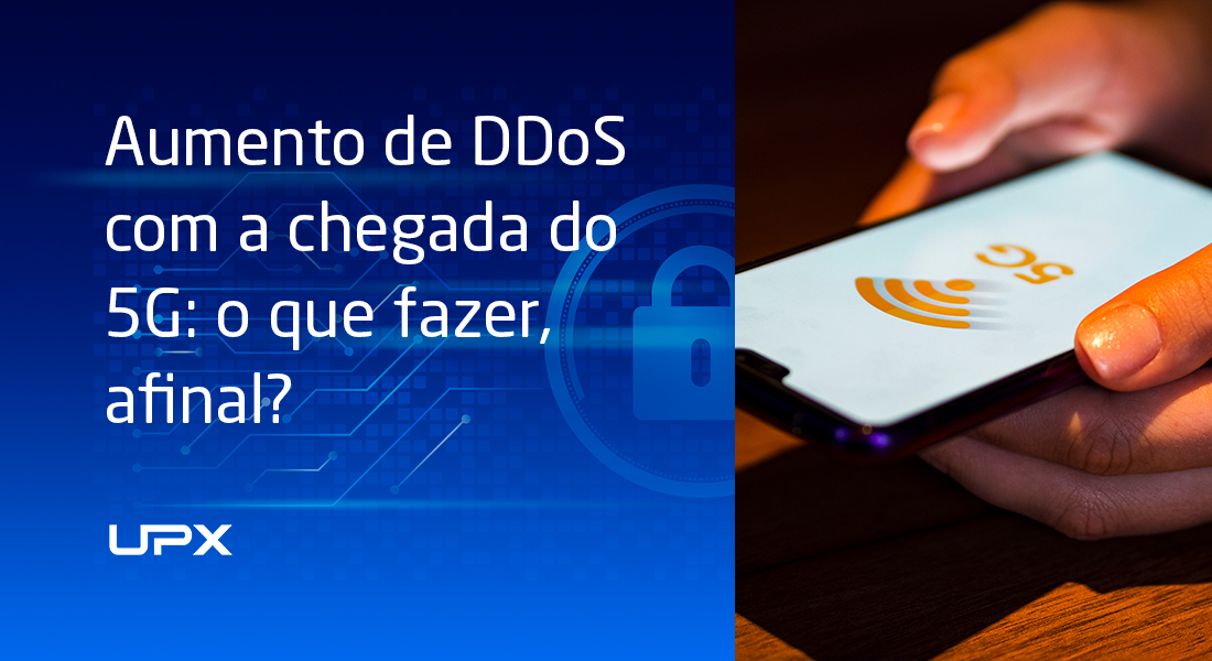 Aumento de DDoS com a chegada do 5G: o que fazer, afinal?