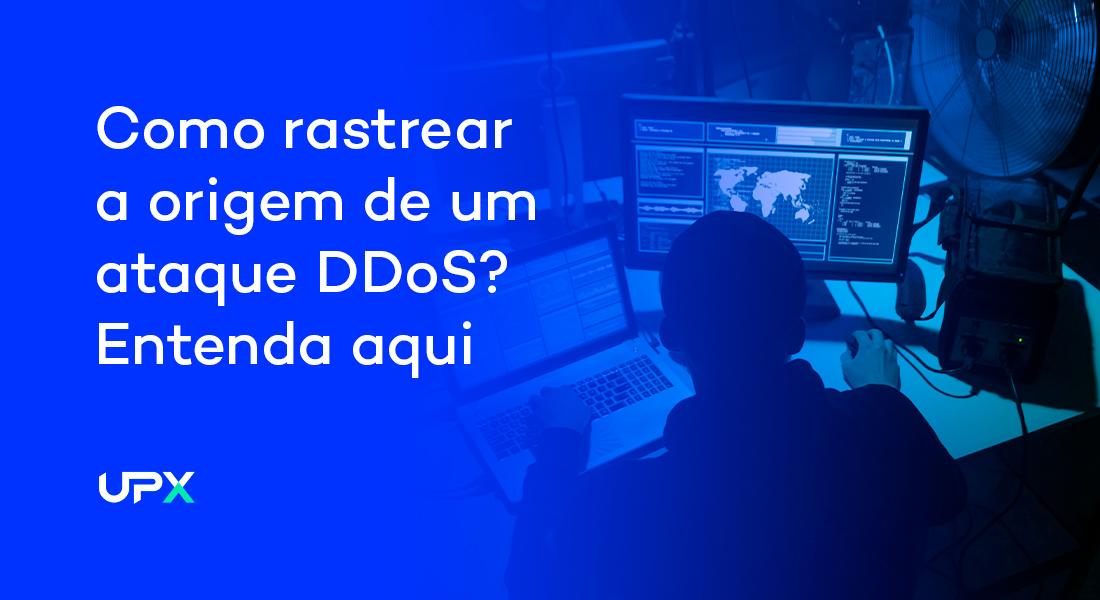 Como rastrear a origem de um ataque DDoS? Entenda aqui