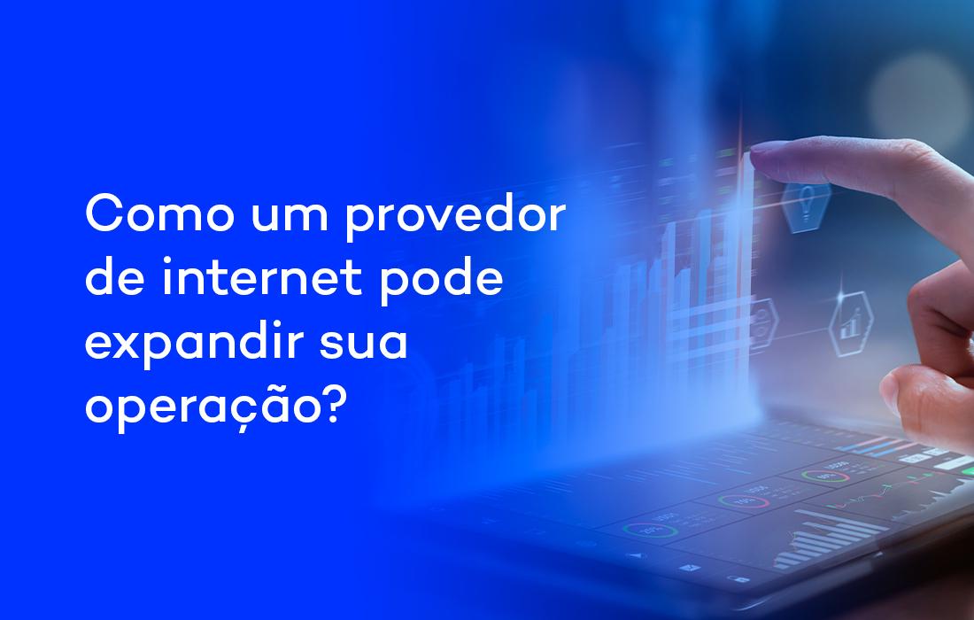 Como um provedor de internet pode expandir sua operação?