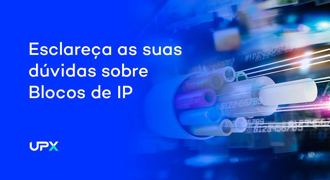 Esclareça as suas dúvidas sobre Blocos de IP