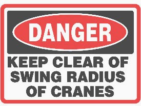 "A crane safety decal that reads: ""Danger. Keep clear of swing radius of cranes."""
