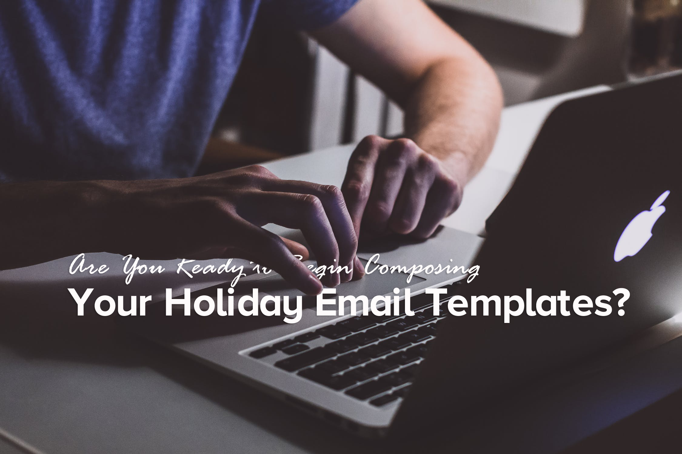Composing Your Holiday Email Templates