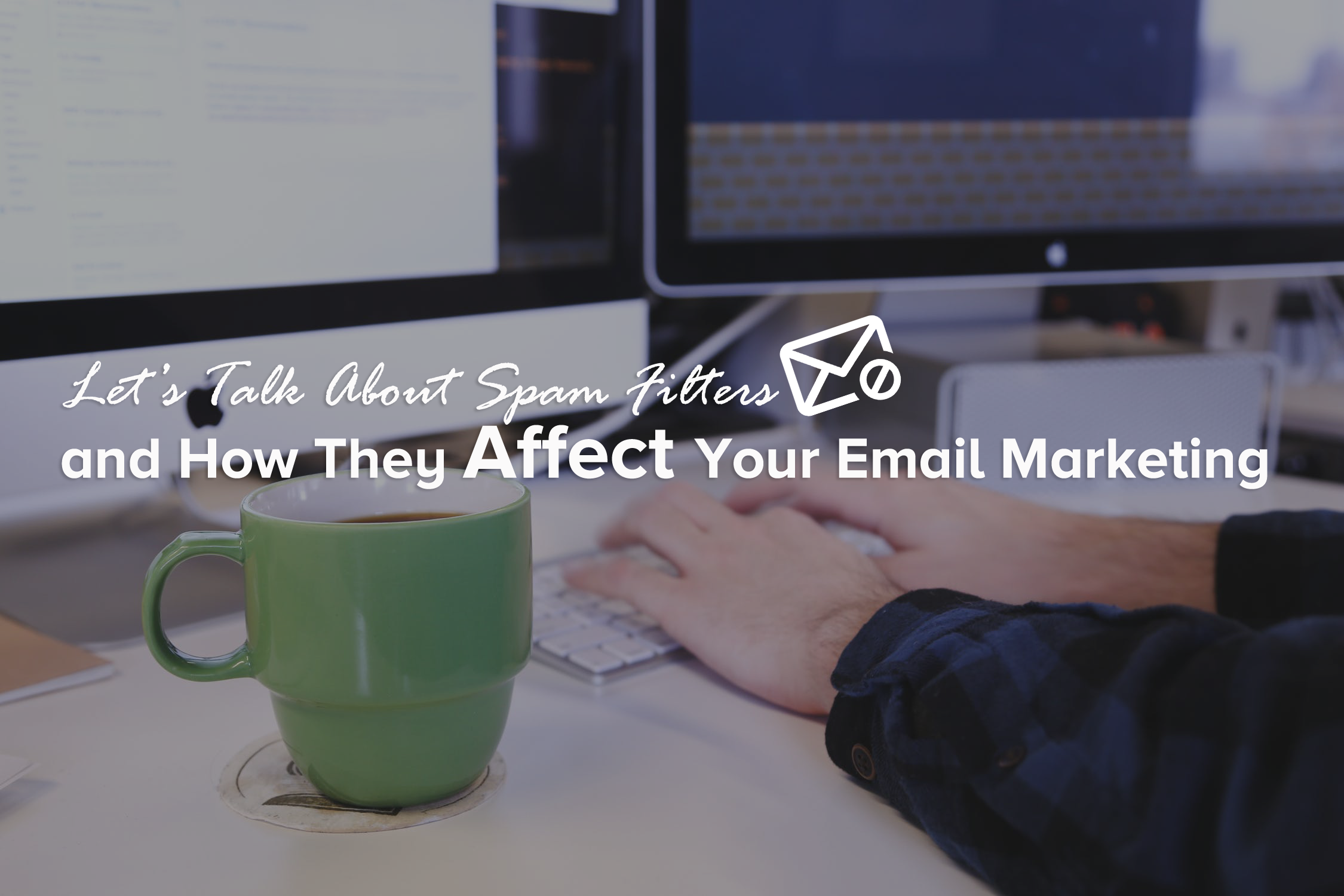 lets-talk-about-spam-filters-and-how-they-affect-your-email-marketing