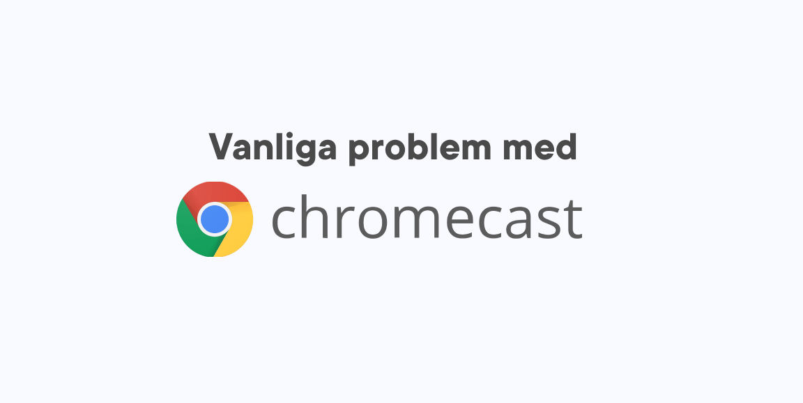 Vanliga problem med Chromecast stor bild.