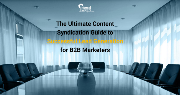 The Ultimate Content Syndication Guide to Successful Lead Generation for B2B Marketers