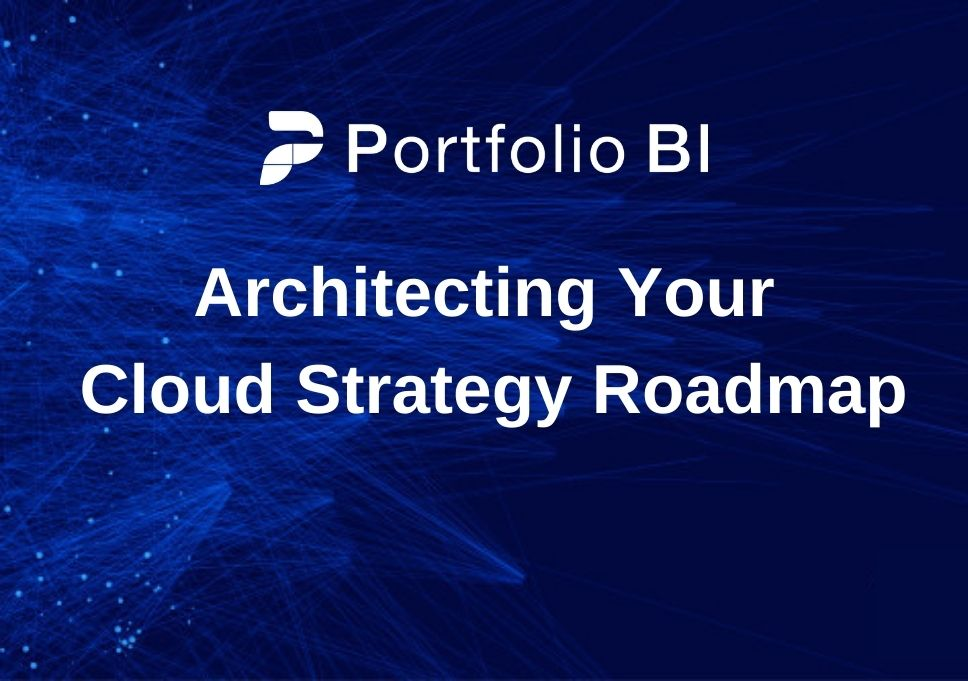 Portfolio BI Architecting Your Cloud Strategy Roadmap