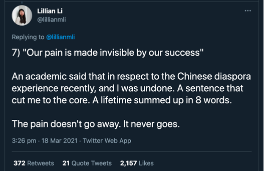 "Image description: A screenshot of a tweet by @Lillian Li reads: ""'Our pain is made invisible by our success.' An academic said that in respect to the Chinese diaspora experience recently, and I was undone. A sentence that cut me to the core. A lifetime summed up in 8 words"""