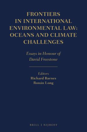 Frontiers in International Environmental Law: Oceans and Climate Challenges - Essays in Honour of David Freestone