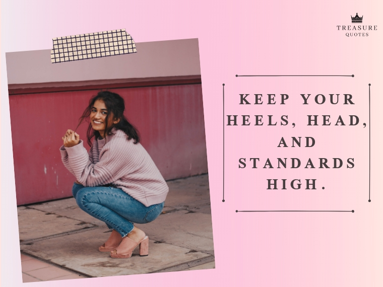 """Keep your heels, head, and standards high."""