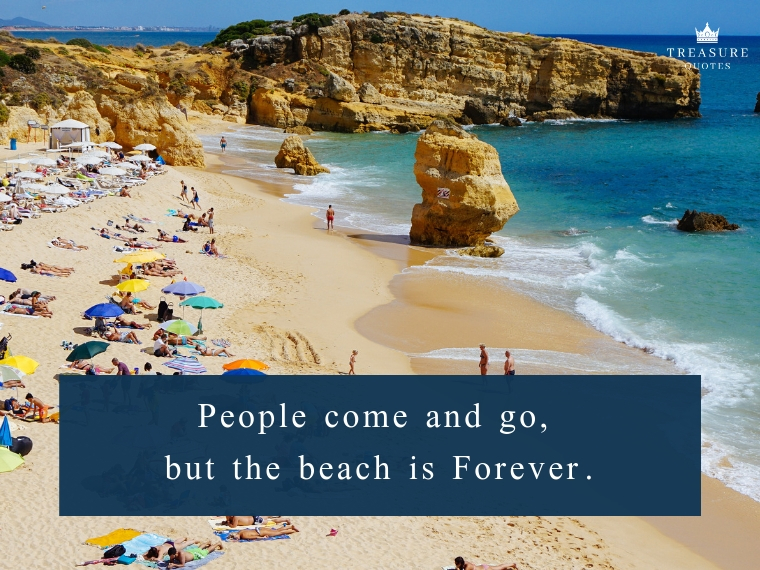 """People come and go, but the beach is Forever."""