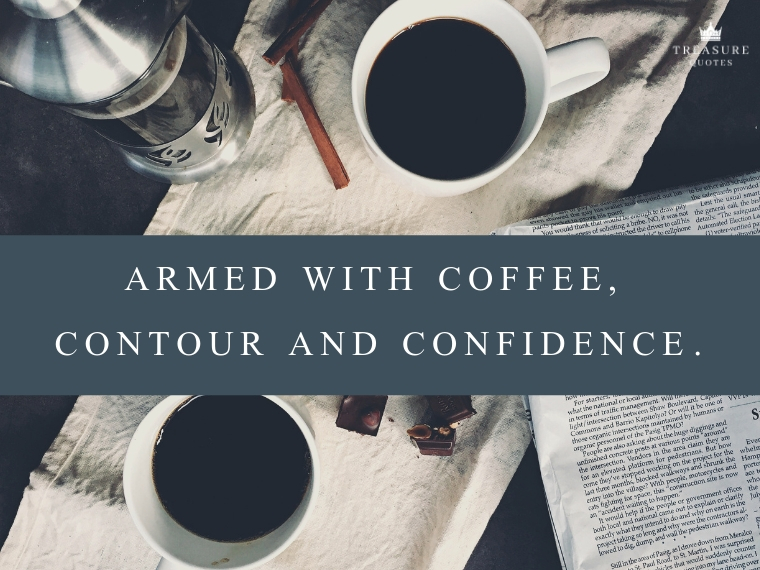 """Armed with coffee, contour and confidence."""