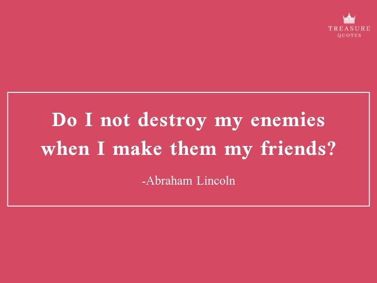 Do I not destroy my enemies when I make them m
