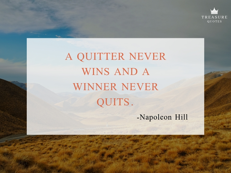 """A quitter never wins and a winner never quits."""
