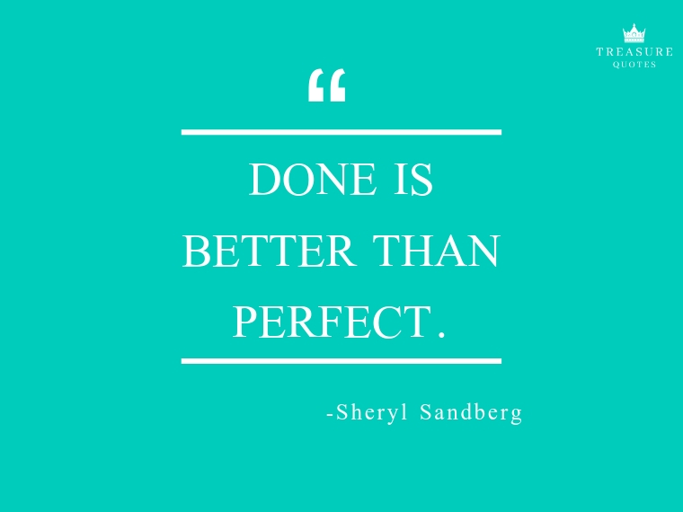 """Done is better than perfect."""