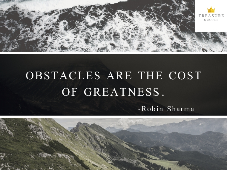 """Obstacles are the cost of greatness."""