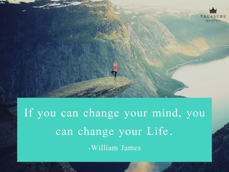 """If you can change your mind, you can change your life."""