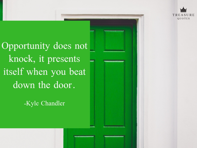 """Opportunity does not knock, it presents itself when you beat down the door."""