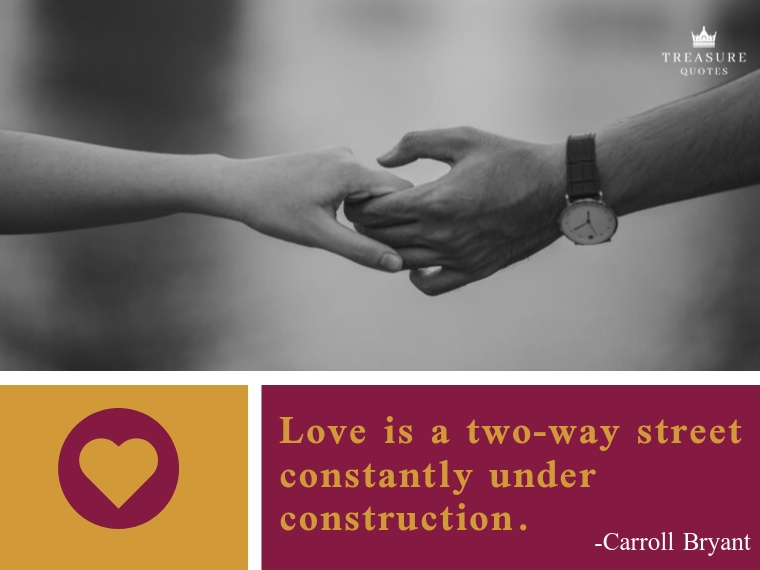 """Love is a two-way street constantly under construction."""