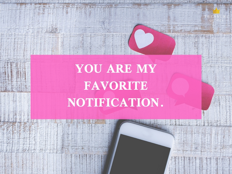 """You are my favorite notification."""