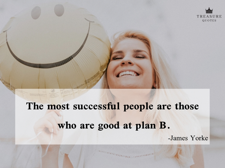 """The most successful people are those who are good at plan B."""