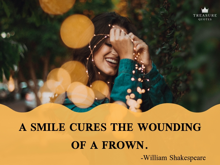 "William Shakespeare Famous quote: ""A smile cures the wounding of a frown."""
