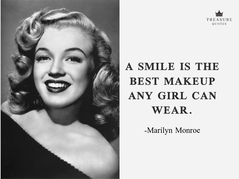"""A smile is the best makeup any girl can wear."""