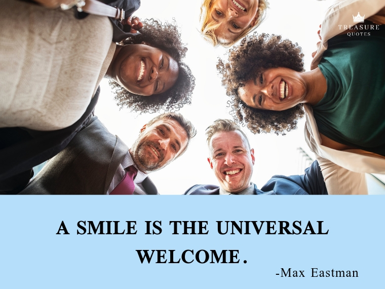 """A smile is the universal welcome."""