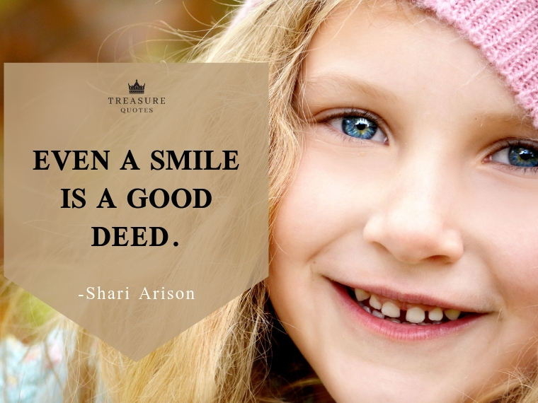 """Even a smile is a good deed."""