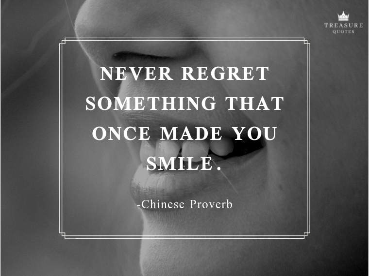 """Never regret something that once made you smile."""