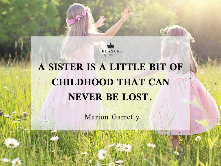 """A sister is a little bit of childhood that can never be lost."""