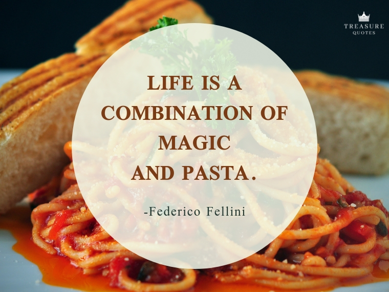 """Life is a combination of magic and pasta."""