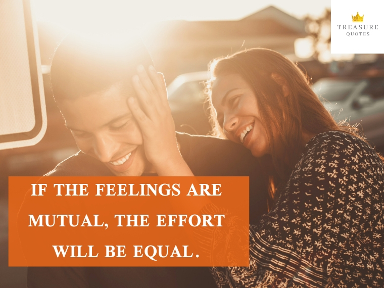 If the feelings are mutual, the effort will be